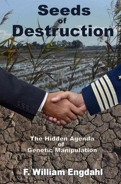 Seeds of destruction:the hidden agenda of genetic manipulation