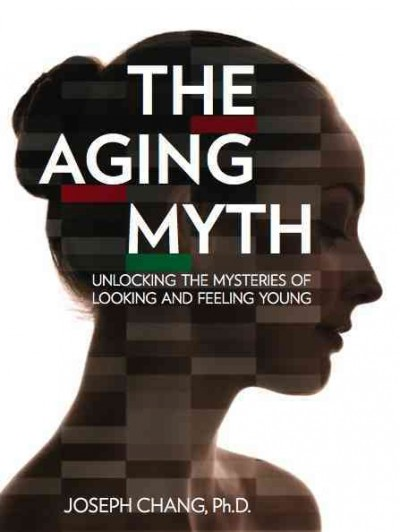 The aging myth : unlocking the mysteries of looking and feeling young /