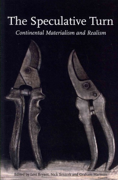 The speculative turn : continental materialism and realism /