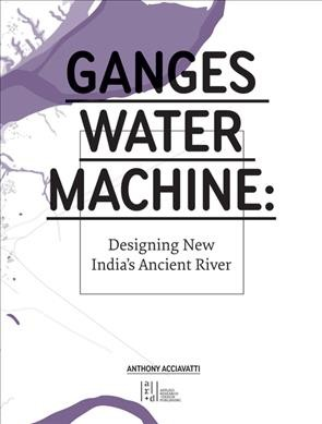 Ganges water machine : designing new India