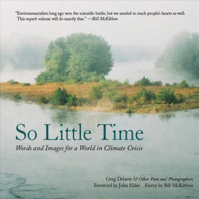 So little time : : words and images for a world in climate crisis