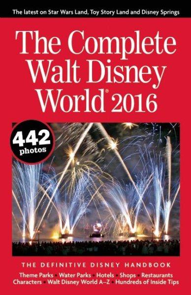 The Complete Walt Disney World 2016