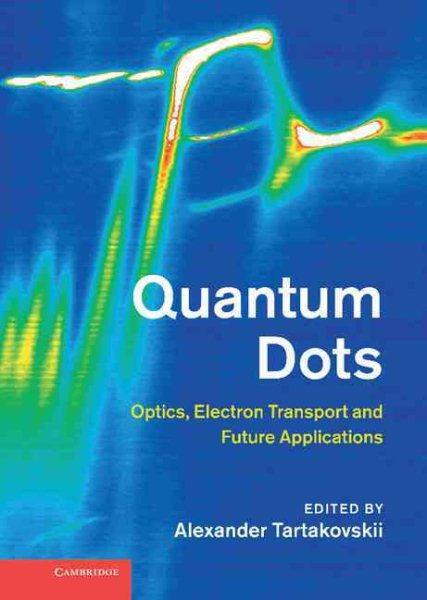Quantum dots : optics, electron transport, and future applications /