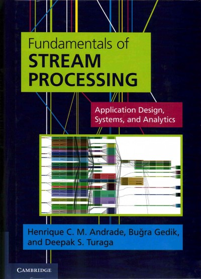 Fundamentals of stream processing : : application design- systems- and analytics