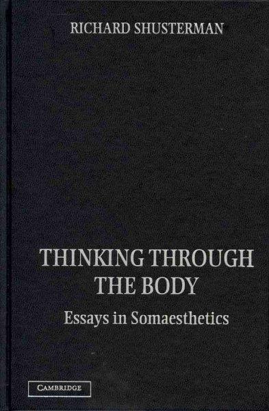 Thinking through the body : essays in somaesthetics /