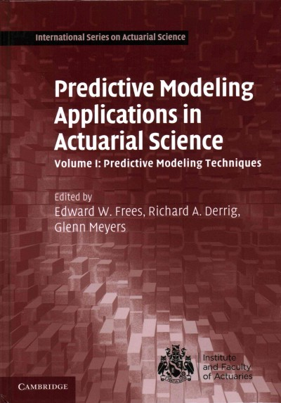 Predictive modeling applications in actuarial science /