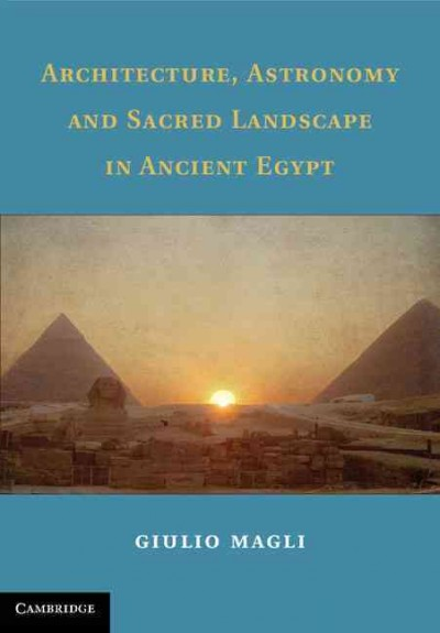 Architecture, astronomy and sacred landscape in ancient Egypt /