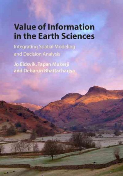 Value of information in the earth sciences : integrating spatial modeling and decision analysis /