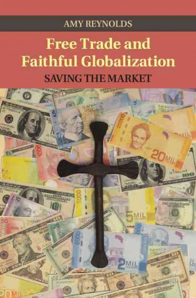 Free trade and faithful globalization:saving the market