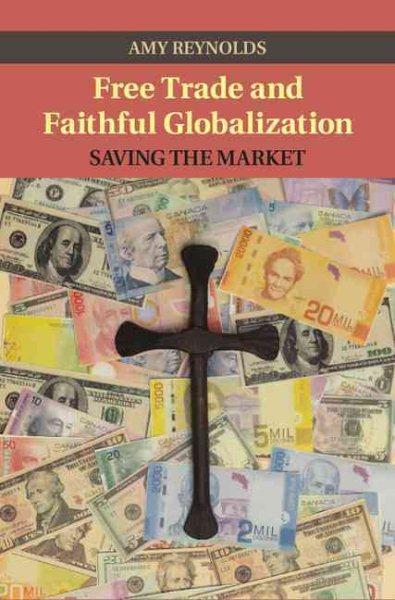 Free trade and faithful globalization:saving the market