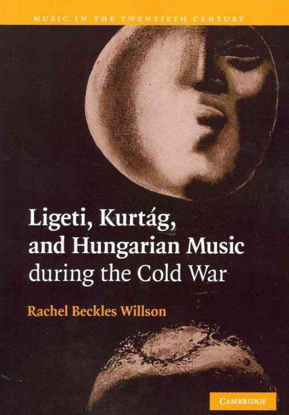 Ligeti, Kurtág, and Hungarian music during the Cold War /