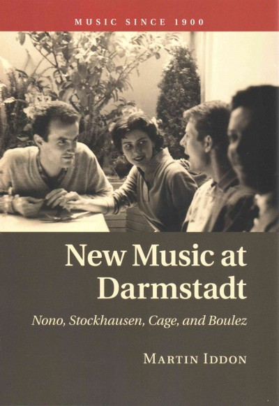 New music at Darmstadt : Nono, Stockhausen, Cage, and Boulez /