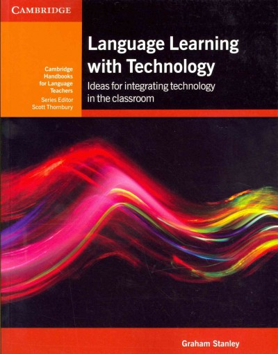 Language learning with technology : ideas for integrating technology in the language classroom