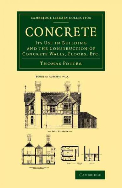 Concrete : : its use in building and the construction of walls- floors- etc.