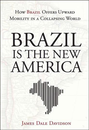 Brazil is the new America : how Brazil offers upward mobility in a collapsing world