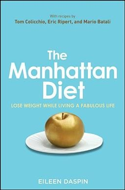 The Manhattan diet : lose weight while living a fabulous life /