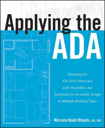 Applying the ADA : : Designing for The 2010 Americans with Disabilities Act Standards for Accessible Design in Multiple Building Types
