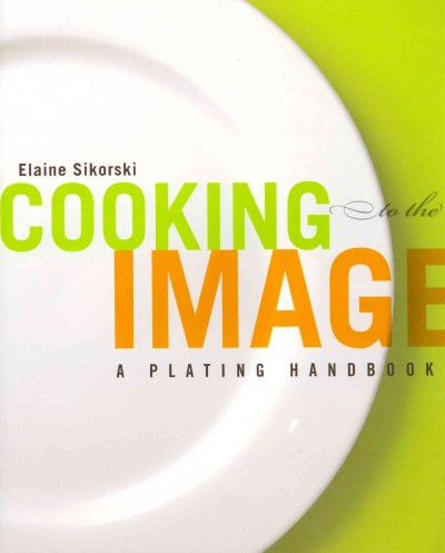 Cooking to the image : a plating handbook /