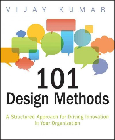 101 design methods :a structured approach for driving innovation in your organization