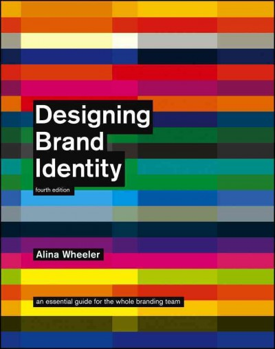 Designing brand identity : an essential guide for the whole branding team /
