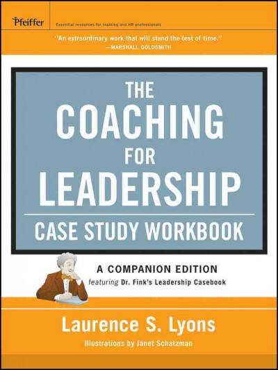 The coaching for leadership case study workbook : a companion edition featuring Dr. Fink