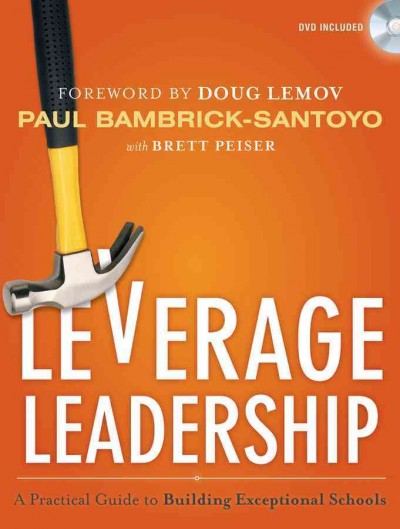 Leverage leadership : a practical guide to building exceptional schools /