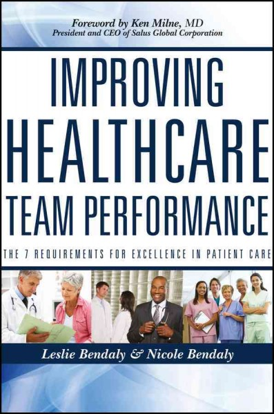 Improving healthcare team performance : the 7 requirements for excellence in patient care /