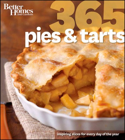 Better homes and gardens 365 pies & tarts : inspiring sweet slices for every day of the year.