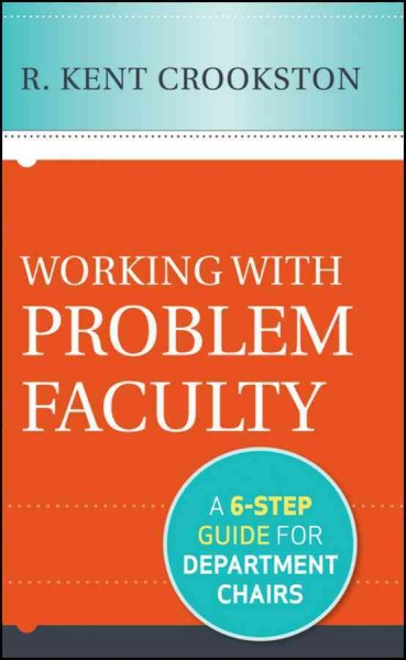 Working with problem faculty : a six-step guide for department chairs /