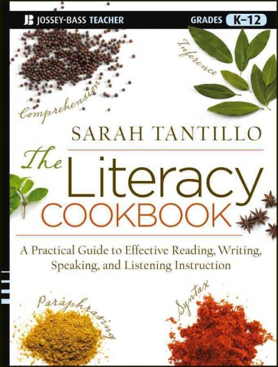 The literacy cookbook : a practical guide to effective reading, writing, speaking, and listening instruction /