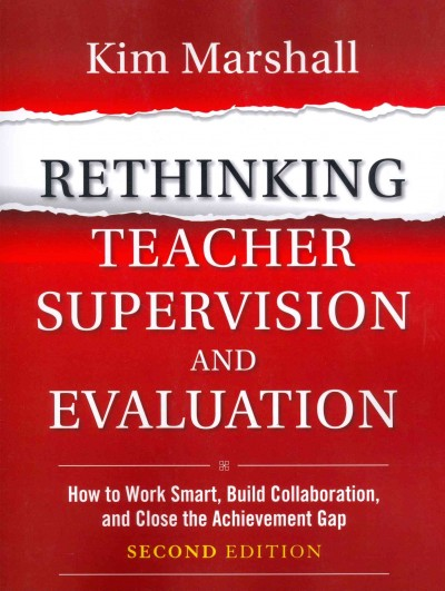 Rethinking teacher supervision and evaluation : how to work smart, build collaboration, and close the achievement gap /