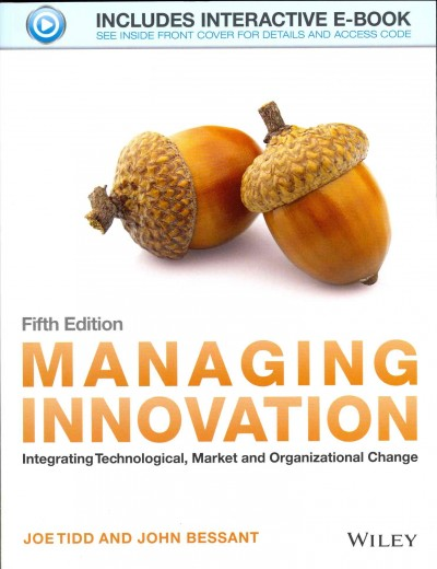 Managing innovation : integrating technological, market and organizational change /