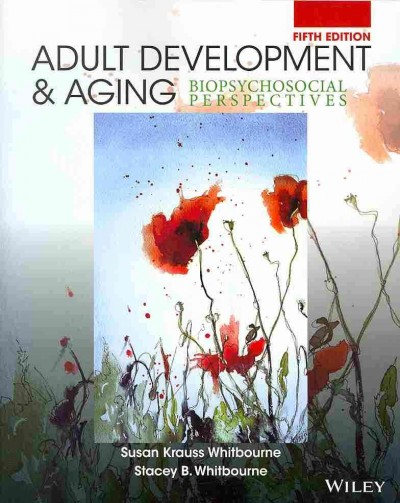Adult development & aging : biopsychosocial perspectives /