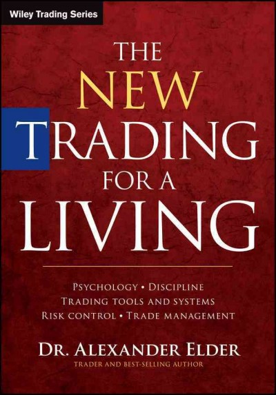 The New Trading for a Living:Psychology, Discipline, Trading Tools and Systems, Risk Control, Trade Management