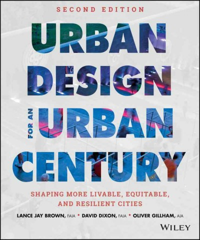 Urban design for an urban century : shaping more livable, equitable, and resilient cities /