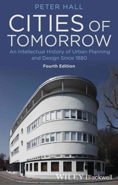 Cities of tomorrow : an intellectual history of urban planning and design since 1880 /