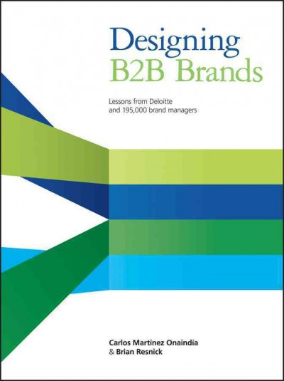 Designing B2B brands : : lessons from Deloitte and 195-000 brand managers