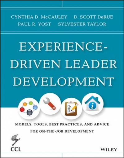 Experience-driven leader development : : models- tools- best practices- and advice for on-the-job development