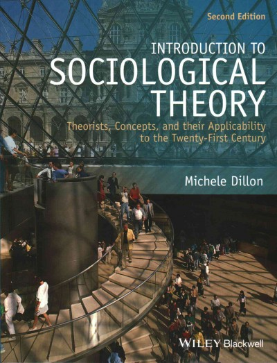 Introduction to sociological theory : theorists, concepts, and their applicability to the twenty-first century /