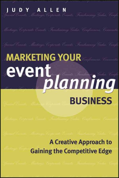 Marketing your event planning business : a creative approach to gaining the competitive edge /