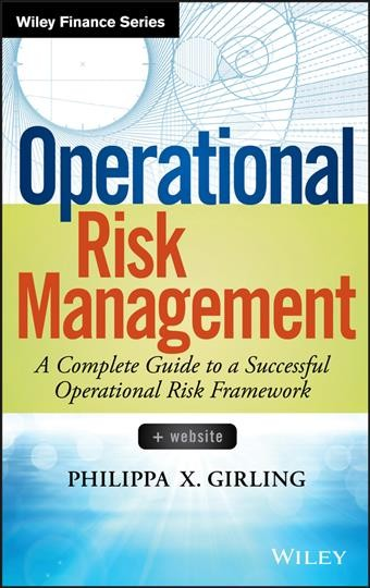 Operational Risk Management:A Complete Guide to a Successful Operational Risk Framework