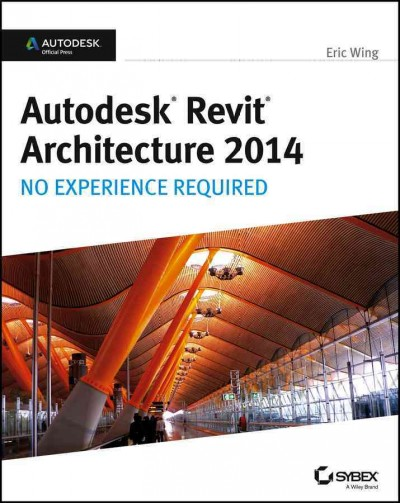Autodesk Revit architecture 2014 : : no experience required