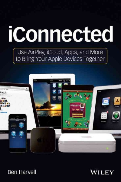 iConnected : : Use AirPlay- iCloud- Apps- and more to bring your Apple devices together