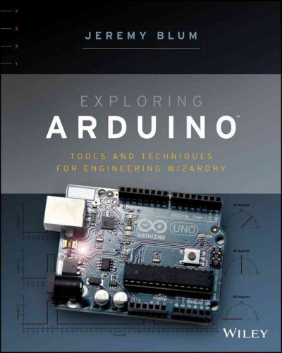 Exploring Arduino : : tools and techniques for engineering wizardry