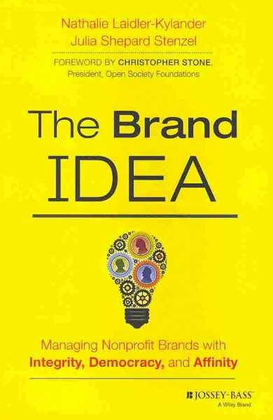 The brand IDEA : : managing nonprofit brands with integrity- democracy- and affinity