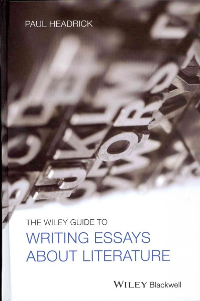 The Wiley guide to writing essays about literature /
