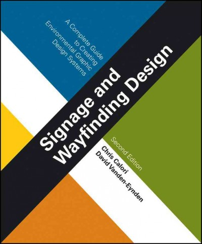 Signage and wayfinding design : : a complete guide to creating environmental graphic design systems