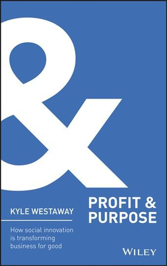 Profit & purpose : : how social innovation is transforming business for good  Profit and purpose