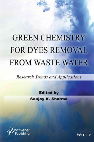 Green chemistry for dyes removal from wastewater : research trends and applications /