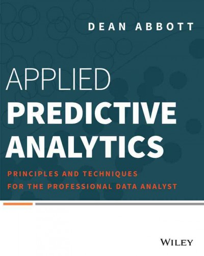 Applied predictive analytics : : principles and techniques for the professional data analyst